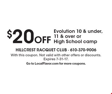 $20 off Evolution 10 & under, 11 & over or High School camp. With this coupon. Not valid with other offers or discounts. Expires 7-31-17. Go to LocalFlavor.com for more coupons.