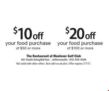 $10 off your food purchase of $50 or more OR $20 off your food purchase of $100 or more. Not valid with other offers. Not valid on alcohol. Offer expires 7/7/17.