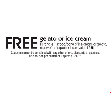FREE gelato or ice cream Purchase 1 scoop/cone of ice cream or gelato, receive 1 of equal or lesser value FREE. Coupons cannot be combined with any other offers, discounts or specials. One coupon per customer. Expires 9-29-17.