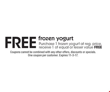 FREE frozen yogurt. Purchase 1 frozen yogurt at reg. price, receive 1 of equal or lesser value FREE. Coupons cannot be combined with any other offers, discounts or specials. One coupon per customer. Expires 11-3-17.