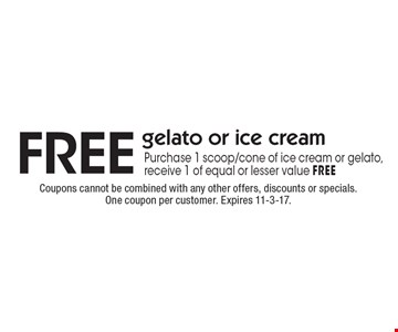 FREE gelato or ice cream. Purchase 1 scoop/cone of ice cream or gelato, receive 1 of equal or lesser value FREE. Coupons cannot be combined with any other offers, discounts or specials. One coupon per customer. Expires 11-3-17.