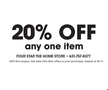 20% off any one item. With this coupon. Not valid with other offers or prior purchases. Expires 8-18-17.
