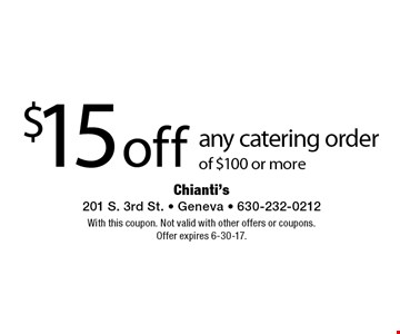 $15 off any catering order of $100 or more. With this coupon. Not valid with other offers or coupons. Offer expires 6-30-17.