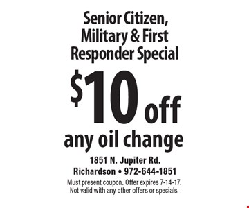 Senior Citizen, Military & First Responder Special: $10 off any oil change. Must present coupon. Offer expires 7-14-17. Not valid with any other offers or specials.
