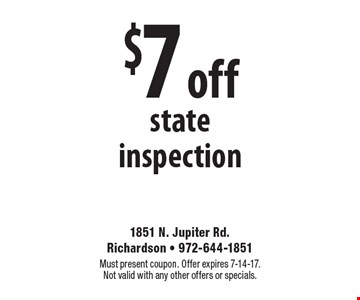 $7 off state inspection. Must present coupon. Offer expires 7-14-17. Not valid with any other offers or specials.