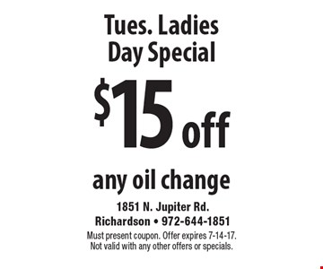 Tues. Ladies Day Special: $15 off any oil change. Must present coupon. Offer expires 7-14-17. Not valid with any other offers or specials.
