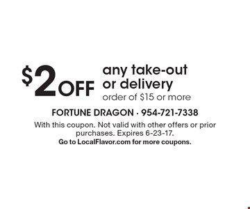 $2 Off any take-out or delivery order of $15 or more. With this coupon. Not valid with other offers or prior purchases. Expires 6-23-17. Go to LocalFlavor.com for more coupons.