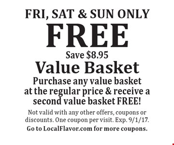 Fri, Sat & Sun only. Free value basket. Purchase any value basket at the regular price & receive a second value basket free! Save $8.95. Not valid with any other offers, coupons or discounts. One coupon per visit. Exp. 9/1/17. Go to LocalFlavor.com for more coupons.