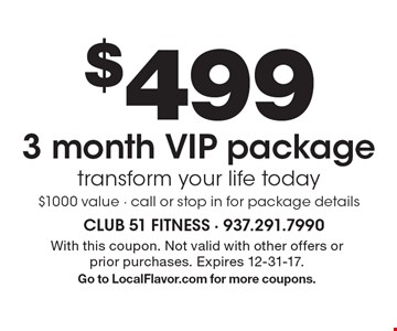 $499 3 month VIP package. Transform your life today $1000 value - call or stop in for package details. With this coupon. Not valid with other offers or prior purchases. Expires 12-31-17. Go to LocalFlavor.com for more coupons.