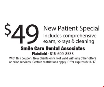 $49 New Patient Special. Includes comprehensive exam, x-rays & cleaning. With this coupon. New clients only. Not valid with any other offers or prior services. Certain restrictions apply. Offer expires 8/11/17.
