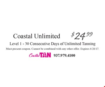 $24.99 Coastal Unlimited. Level 1. 30 Consecutive Days of Unlimited Tanning. Must present coupon. Cannot be combined with any other offer. Expires 6/26/17.