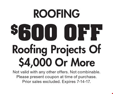 $600 Off Roofing Projects Of $4,000 Or More. Not valid with any other offers. Not combinable. Please present coupon at time of purchase. Prior sales excluded. Expires 7-14-17.