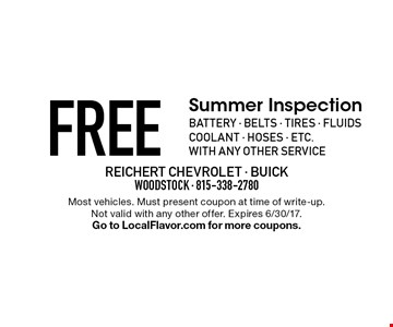 FREE Summer Inspection: battery - belts - tires - fluids coolant - hoses - etc. with any other service. Most vehicles. Must present coupon at time of write-up. Not valid with any other offer. Expires 6/30/17. Go to LocalFlavor.com for more coupons.