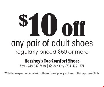 $10 off any pair of adult shoes, regularly priced $50 or more. With this coupon. Not valid with other offers or prior purchases. Offer expires 6-30-17.