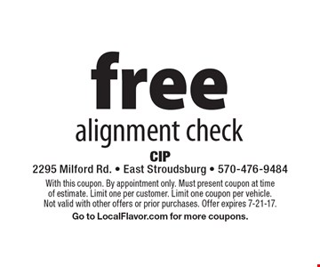 free alignment check. With this coupon. By appointment only. Must present coupon at time of estimate. Limit one per customer. Limit one coupon per vehicle. Not valid with other offers or prior purchases. Offer expires 7-21-17.Go to LocalFlavor.com for more coupons.