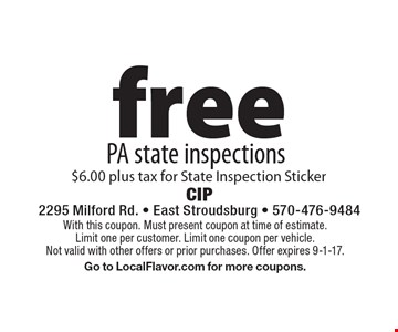 free PA state inspections $6.00 plus tax for State Inspection Sticker. With this coupon. Must present coupon at time of estimate. Limit one per customer. Limit one coupon per vehicle. Not valid with other offers or prior purchases. Offer expires 9-1-17. Go to LocalFlavor.com for more coupons.