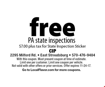 free PA state inspections. $7.00 plus tax for State Inspection Sticker. With this coupon. Must present coupon at time of estimate. Limit one per customer. Limit one coupon per vehicle. Not valid with other offers or prior services. Offer expires 11-24-17. Go to LocalFlavor.com for more coupons.