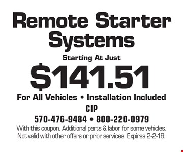 Remote Starter Systems Starting At Just $141.51. For All Vehicles - Installation Included. With this coupon. Additional parts & labor for some vehicles. Not valid with other offers or prior services. Expires 2-2-18.