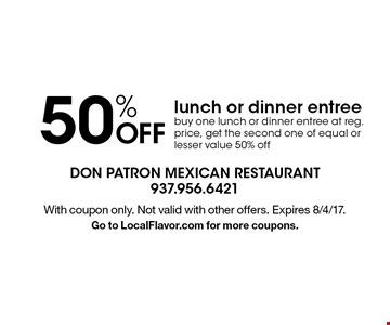 50% OFF lunch or dinner entree. Buy one lunch or dinner entree at reg. price, get the second one of equal or lesser value 50% off. With coupon only. Not valid with other offers. Expires 8/4/17. Go to LocalFlavor.com for more coupons.