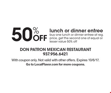 50% off lunch or dinner entree. Buy one lunch or dinner entree at reg. price, get the second one of equal or lesser value 50% off. With coupon only. Not valid with other offers. Expires 10/6/17. Go to LocalFlavor.com for more coupons.