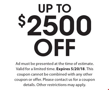 UP TO $2500 Off Ad must be presented at the time of estimate. Valid for a limited time. Expires 5/20/18. This coupon cannot be combined with any other coupon or offer. Please contact us for a coupon details. Other restrictions may apply.