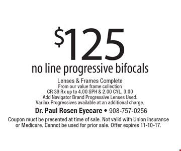 $125 no line progressive bifocals Lenses & Frames Complete From our value frame collectionCR 39 Rx up to 4.00 SPH & 2.00 CYL, 3.00 