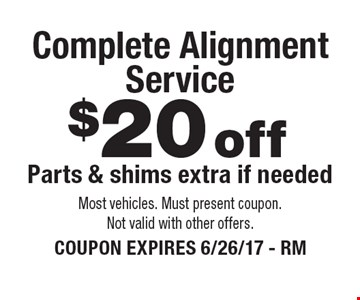 $20 offComplete Alignment Service Parts & shims extra if needed . Most vehicles. Must present coupon. Not valid with other offers. COUPON EXPIRES 6/26/17 - RM