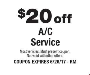 $20 offA/C Service. Most vehicles. Must present coupon.Not valid with other offers. COUPON EXPIRES 6/26/17 - RM