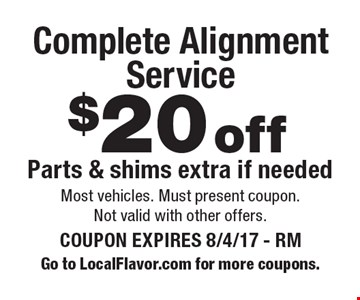 $20 off Complete Alignment Service Parts & shims extra if needed. Most vehicles. Must present coupon. Not valid with other offers. COUPON EXPIRES 8/4/17 - RM. Go to LocalFlavor.com for more coupons.
