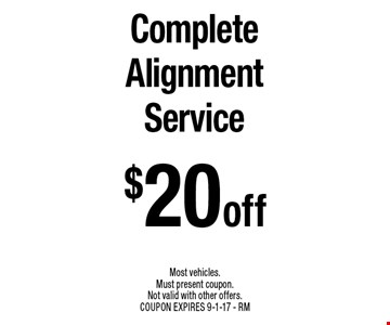 $20 off Complete Alignment Service. Most vehicles. Must present coupon. Not valid with other offers. COUPON EXPIRES 9-1-17 - RM