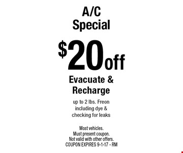 $20 off A/C Special Evacuate & Recharge up to 2 lbs. Freon including dye & checking for leaks. Most vehicles. Must present coupon. Not valid with other offers. COUPON EXPIRES 9-1-17 - RM