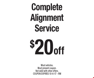 $20 off Complete Alignment Service. Most vehicles. Must present coupon. Not valid with other offers. COUPON EXPIRES 10-6-17 - RM
