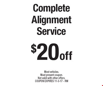 $20 off Complete Alignment Service. Most vehicles. Must present coupon. Not valid with other offers. Coupon expires 11-3-17 - RM