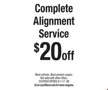 Complete Alignment Service $20 off. Most vehicles. Must present coupon. Not valid with other offers. COUPON EXPIRES 9-1-17 -RS. Go to LocalFlavor.com for more coupons.