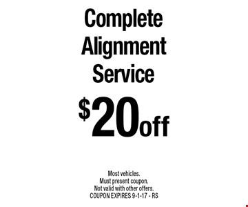 $20 off Complete Alignment Service. Most vehicles. Must present coupon. Not valid with other offers. COUPON EXPIRES 9-1-17 - RS