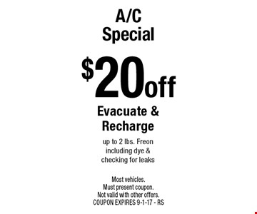 $20 off A/C Special. Evacuate & Recharge up to 2 lbs. Freon including dye & checking for leaks. Most vehicles. Must present coupon. Not valid with other offers. COUPON EXPIRES 9-1-17 - RS