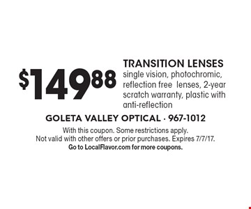 $149.88 TRANSITION LENSES single vision, photochromic, reflection freelenses, 2-year scratch warranty, plastic with anti-reflection. With this coupon. Some restrictions apply. Not valid with other offers or prior purchases. Expires 7/7/17. Go to LocalFlavor.com for more coupons.