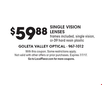$59.88 SINGLE VISION LENSES frames included, single vision, cr-39 hard resin plastic. With this coupon. Some restrictions apply. Not valid with other offers or prior purchases. Expires 7/7/17. Go to LocalFlavor.com for more coupons.