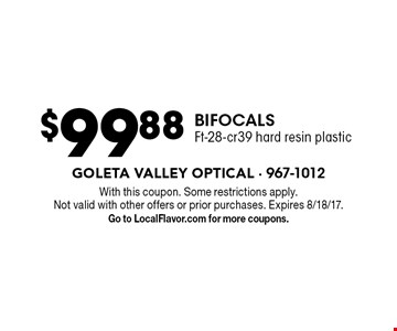 $99.88 BIFOCALS Ft-28-cr39 hard resin plastic. With this coupon. Some restrictions apply. Not valid with other offers or prior purchases. Expires 8/18/17. Go to LocalFlavor.com for more coupons.