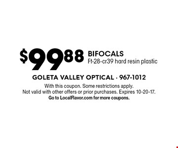$99.88 bifocals - Ft-28-cr39 hard resin plastic. With this coupon. Some restrictions apply. Not valid with other offers or prior purchases. Expires 10-20-17. Go to LocalFlavor.com for more coupons.