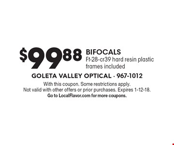 $99.88 bifocals. Ft-28-cr39 hard resin plastic, frames included. With this coupon. Some restrictions apply. Not valid with other offers or prior purchases. Expires 1-12-18. Go to LocalFlavor.com for more coupons.