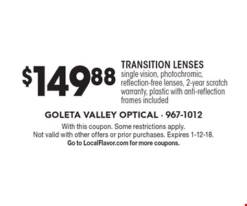 $149.88 Transition Lenses. Single vision, photochromic, reflection-free lenses, 2-year scratch warranty, plastic with anti-reflection, frames included. With this coupon. Some restrictions apply. Not valid with other offers or prior purchases. Expires 1-12-18. Go to LocalFlavor.com for more coupons.