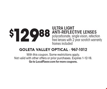 $129.88 Ultra Light Anti-Reflective Lenses. Polycarbonate, single vision, refection free lenses with 2 year scratch warranty, frames included. With this coupon. Some restrictions apply. Not valid with other offers or prior purchases. Expires 1-12-18. Go to LocalFlavor.com for more coupons.
