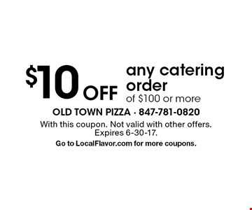 $10 off any catering order of $100 or more. With this coupon. Not valid with other offers. Expires 6-30-17. Go to LocalFlavor.com for more coupons.