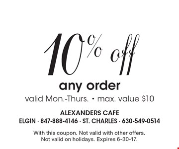 10% off any order. Valid Mon.-Thurs. - max. value $10. With this coupon. Not valid with other offers. Not valid on holidays. Expires 6-30-17.