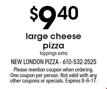 Large cheese pizza $9.40. Toppings extra. Please mention coupon when ordering. One coupon per person. Not valid with any other coupons or specials. Expires 7/7/17.