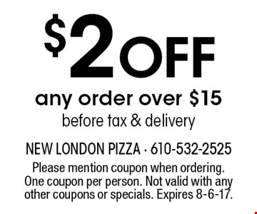 $2 off any order over $15 before tax & delivery. Please mention coupon when ordering. One coupon per person. Not valid with any other coupons or specials. Expires 7/7/17.