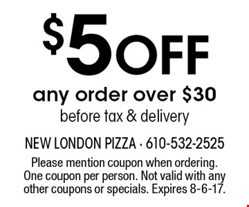 $5 off any order over $30 before tax & delivery. Please mention coupon when ordering. One coupon per person. Not valid with any other coupons or specials. Expires 7/7/17.