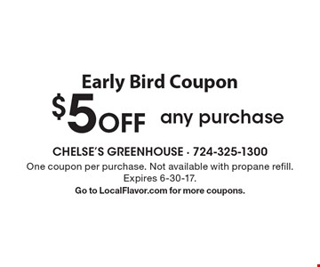 Early Bird Coupon $5 Off any purchase. One coupon per purchase. Not available with propane refill. Expires 6-30-17. Go to LocalFlavor.com for more coupons.