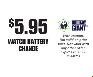 $5.95 WATCH BATTERY CHANGE. With coupon. Not valid on prior sales. Not valid with any other offer. Expires 12-31-17. CL-201705